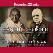 Gandhi & Churchill - The Epic Rivalry That Destroyed an Empire and Forged Our Age sesli kitap by Arthur Herman