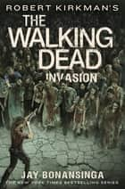 Robert Kirkman's The Walking Dead: Invasion ebook by Robert Kirkman,Jay Bonansinga