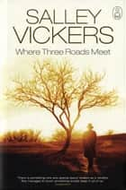 Where Three Roads Meet ebook by Sally Vickers