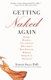 Getting Naked Again - Dating, Romance, Sex, and Love When You've Been Divorced, Widowed, Dumped, or Distracted ebook by Judith Sills
