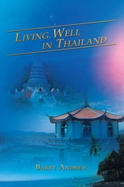 Living Well in Thailand ebook by Barry Andrew