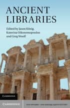 Ancient Libraries ebook by Dr Jason König, Dr Katerina Oikonomopoulou, Professor Greg Woolf