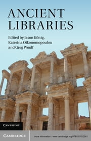 Ancient Libraries ebook by Dr Jason König,Dr Katerina Oikonomopoulou,Professor Greg Woolf