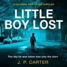 Little Boy Lost (A DCI Anna Tate Crime Thriller, Book 3) audiobook by J. P. Carter