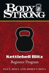 Body Strong Kettlebell Blitz - Beginner Program ebook by Paul Bova; Robyn Bova