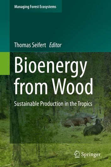 Bioenergy from Wood - Sustainable Production in the Tropics ebook by