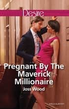 Pregnant By The Maverick Millionaire ebook by Joss Wood