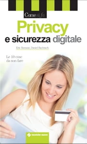 Privacy e sicurezza digitale - Le 10 cose da non fare ebook by Eric Rzeszut,Daniel Bachrach