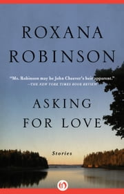 Asking for Love - Stories ebook by Roxana Robinson