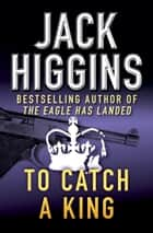 To Catch a King ebook by Jack Higgins