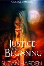 Justice: The Beginning (Justice #0) ebook by Suzan Harden