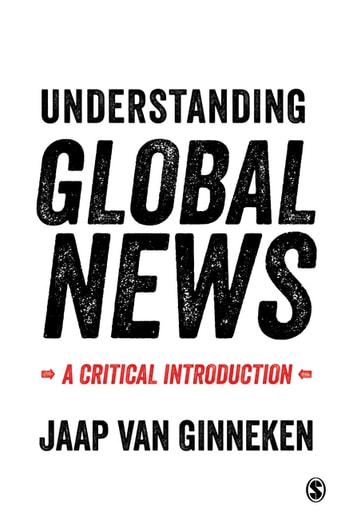 Understanding Global News - A Critical Introduction ebook by Dr Jaap van Ginneken