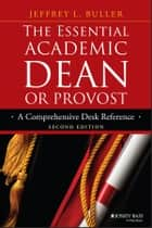 The Essential Academic Dean or Provost - A Comprehensive Desk Reference ebook by Jeffrey L. Buller
