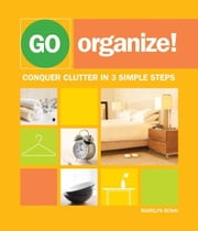 Go Organize: Conquer Clutter in 3 Simple Steps ebook by Marilyn Bohn