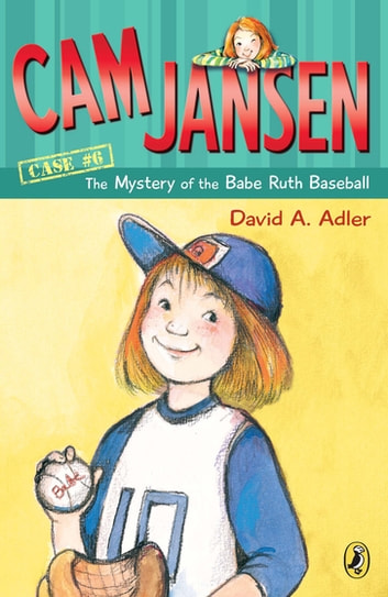 Cam Jansen: The Mystery of the Babe Ruth Baseball #6 ebook by David A. Adler