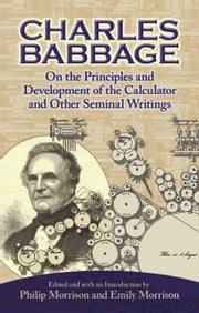 On the Principles and Development of the Calculator and Other Seminal Writings ebook by Charles Babbage,Philip Morrison,Emily Morrison