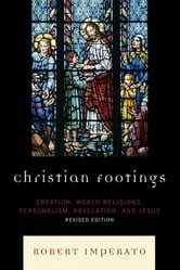 Christian Footings - Creation, World Religions, Personalism, Revelation, and Jesus ebook by Robert Imperato
