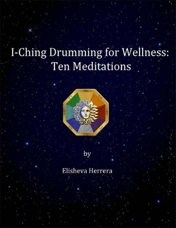 I Ching Drumming for Wellness: Ten Meditations ebook by Elisheva Herrera