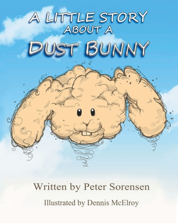 A Little Story about a Dust Bunny ebook by Peter Sorensen