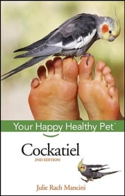 Cockatiel - Your Happy Healthy Pet ebook by Julie Rach Mancini