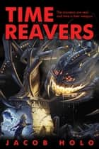 Time Reavers ebook by Jacob Holo