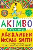 The Akimbo Adventures (Akimbo) ebook by Alexander McCall Smith