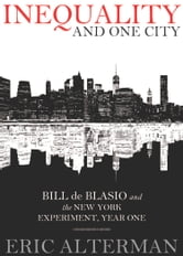 Inequality and One City: Bill de Blasio and the New York Experiment, Year One ebook by Eric Alterman