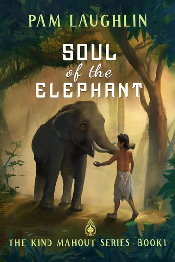 Soul of the Elephant - The Kind Mahout, #1 ebook by Pam Laughlin