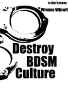 Destroy BDSM Culture ebook by Winona Winwit