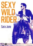 Sexy Wild Rider eBook by Sara June