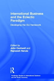 International Business and the Eclectic Paradigm - Developing the OLI Framework ebook by John Cantwell,Rajneesh Narula