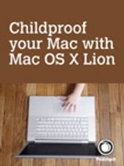 Childproof your Mac, with Mac OS X Lion ebook by Scott McNulty