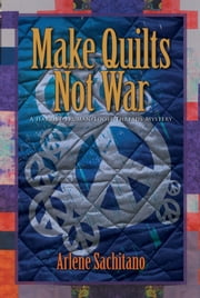 Make Quilts Not War ebook by Arlene Sachitano