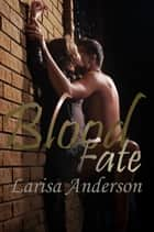 Blood Fate ebook by Larisa Anderson