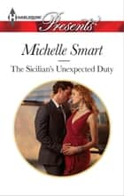 The Sicilian's Unexpected Duty ebook by Michelle Smart