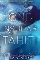 One Insular Tahiti - a novel 電子書 by Thea Atkinson