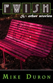 Fwish and Other Stories ebook by Mike Duron