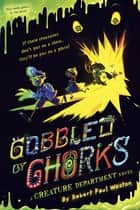Gobbled by Ghorks ebook by