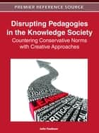 Disrupting Pedagogies in the Knowledge Society ebook by Julie Faulkner