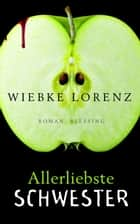 Allerliebste Schwester eBook by Wiebke Lorenz