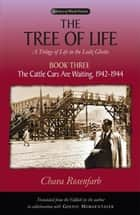 The Tree of Life, Book Three: The Cattle Cars Are Waiting, 1942-1944 ebook by Rosenfarb, Chava