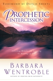 Prophetic Intercession ebook by Barbara Wentroble,Dutch Sheets