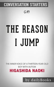 The Reason I Jump: The Inner Voice of a Thirteen-Year-Old Boy with Autism by Naoki Higashida | Conversation Starters ebook by dailyBooks