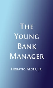 The Young Bank Messenger (Illustrated) ebook by Horatio Alger, Jr.