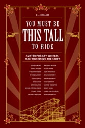 You Must Be This Tall to Ride: Contemporary Writers Take You Inside The Story ebook by B. J. Hollars
