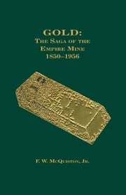 Gold: The Saga of the Empire Mine 1850-1956 ebook by McQuiston, Jr., F.W.