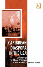 Caribbean Diaspora in the USA - Diversity of Caribbean Religions in New York City ebook by Dr Bettina Schmidt,Dr Afe Adogame,Dr Graham Harvey,Ms Ines Talamantez