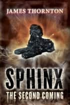 Sphinx - The Second Coming ebook by James Thornton