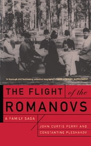 The Flight Of The Romanovs - A Family Saga ebook by John Curtis Perry,Constantine V. Pleshakov