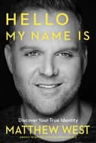 Hello, My Name Is - Discovering Your True Identity ebook by